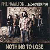 Play & Download Nothing to Lose by Phil Hamilton and the Backroad Drifters | Napster
