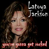 Play & Download You're Gonna Get Rocked by Latoya Jackson | Napster