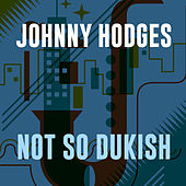 Play & Download Not So Dukish by Johnny Hodges | Napster