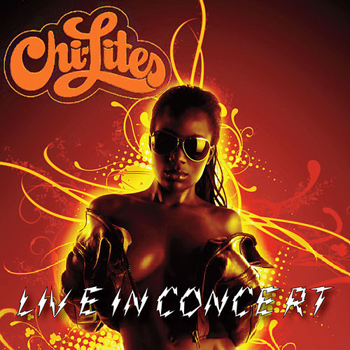 Play & Download The Chi-Lites Live In Concert by The Chi-Lites | Napster
