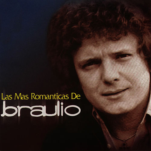 Play & Download Las Mas Romanticas de Braulio by Braulio | Napster