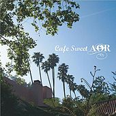 Play & Download Cafe Sweet Aor by Various Artists | Napster