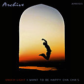I Want To Be Happy Cha Cha's by Enoch Light