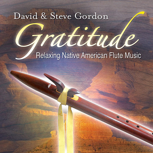 Play & Download Gratitude – Relaxing Native American Flute Music by David and Steve Gordon | Napster