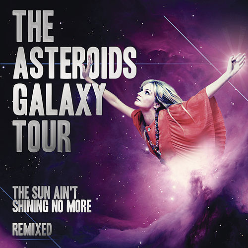 Play & Download The Sun Ain't Shining No More Remixes by The Asteroids Galaxy Tour | Napster