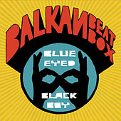 Play & Download Blue Eyed Black Boy by Balkan Beat Box | Napster