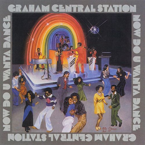 Now Do U Wanta Dance by Graham Central Station