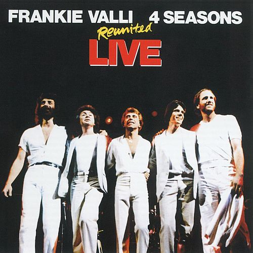 Play & Download Reunited Live by Frankie Valli & The Four Seasons | Napster