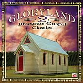 Gloryland 2: Bluegrass Gospel Classics by Various Artists