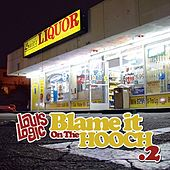 Blame It On The Hooch .2 by Louis Logic