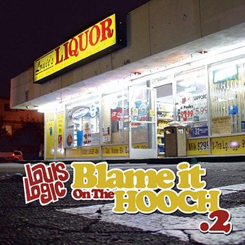 Blame It On The Hooch .2 by Louis Logic