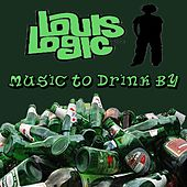 Play & Download Music To Drink By by Louis Logic | Napster