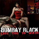 Love You To Death by Bombay Black