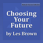 Play & Download Choosing Your Future by Les Brown | Napster