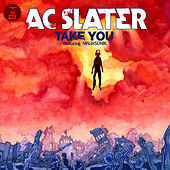 Play & Download Take You (feat. Ninjasonik) by AC Slater | Napster