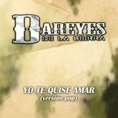 Play & Download Yo Te Quise Amar by Los Dareyes De La Sierra | Napster
