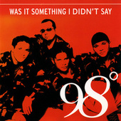 Was It Something I Didn't Say by 98º