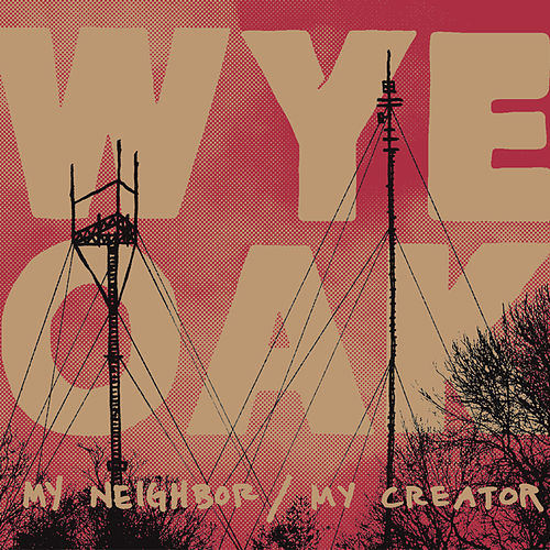 Play & Download My Neighbor / My Creator by Wye Oak | Napster