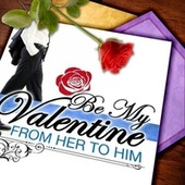 Play & Download Be My Valentine: From Her To Him by Various Artists | Napster