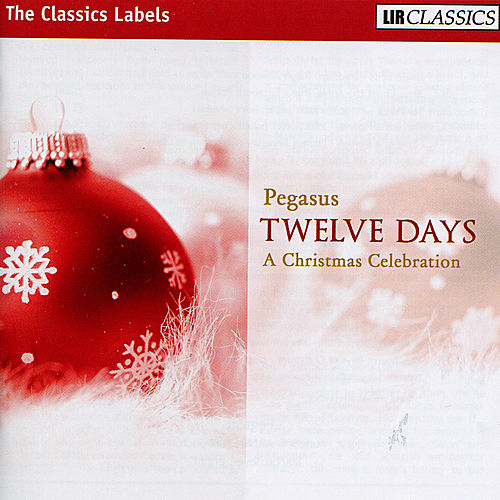 Play & Download Twelve Days: A Christmas Celebration by Pegasus | Napster