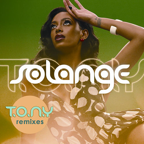 Play & Download T.O.N.Y. (Remixes) by Solange | Napster