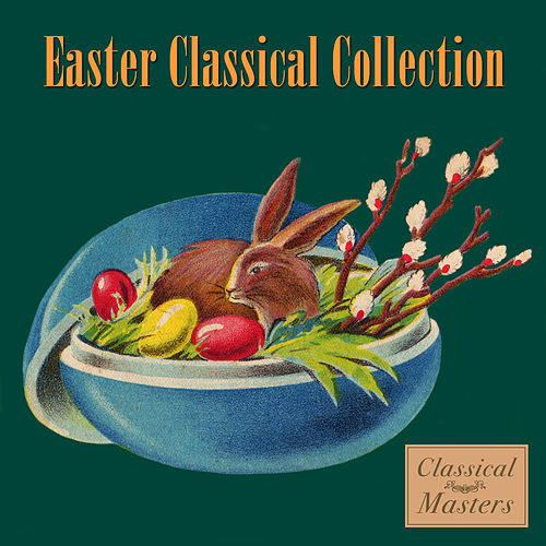 Play & Download Easter Classical Collection by Various Artists | Napster