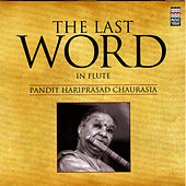 Play & Download The Last Word in Flute - Pandit Hariprasad Chaurasia by Pandit Hariprasad Chaurasia | Napster