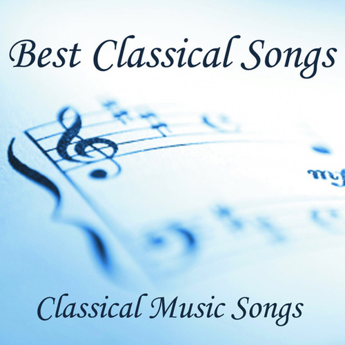 Play & Download Best Classical Songs - Classical Music Songs by Classical Music Songs | Napster