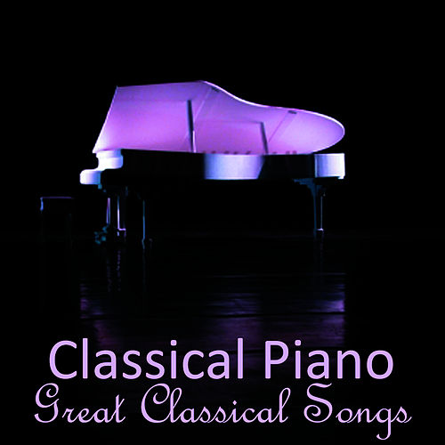 Play & Download Classical Piano - Great Classical Songs by Classical Music Songs | Napster