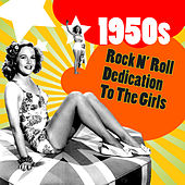 1950s Rock N' Roll Dedication To The Girls by Various Artists