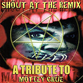 Play & Download Shout At The Remix - A Tribute To Mötley Crüe by Various Artists | Napster
