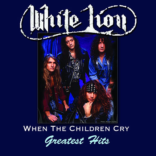 When The Children Cry - Greatest Hits by White Lion
