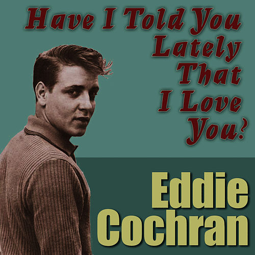 Play & Download Have I Told You Lately That I Love You by Eddie Cochran | Napster
