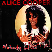 Nobody Likes Me! by Alice Cooper