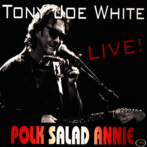 Polk Salad Annie by Tony Joe White
