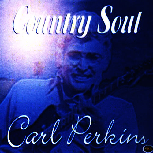 Play & Download Country Soul by Carl Perkins | Napster