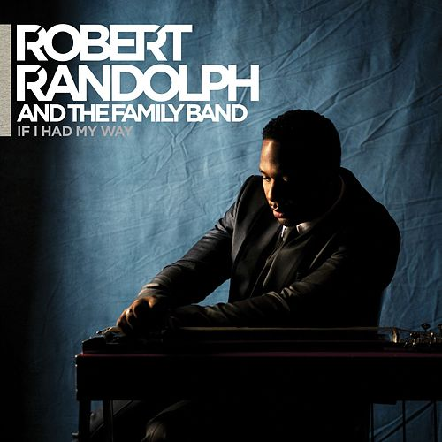Play & Download If I Had My Way by Robert Randolph & The Family Band | Napster