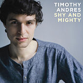 Play & Download Shy and Mighty by Timothy Andres | Napster