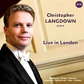 Play & Download Live in London - Christopher Langdown Performs Works By Beethoven, Debussy, Satie, et al by Christopher Langdown | Napster