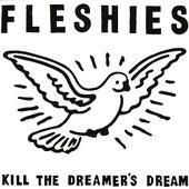 Kill the Dreamer's Dream by Fleshies