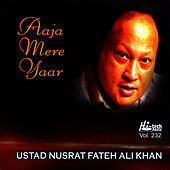 Play & Download Aaja Mere Yaar - Vol. 232 by Nusrat Fateh Ali Khan | Napster