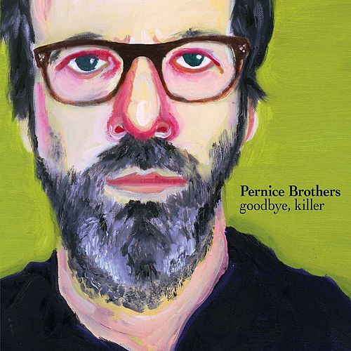 Play & Download Goodbye, Killer by Pernice Brothers | Napster