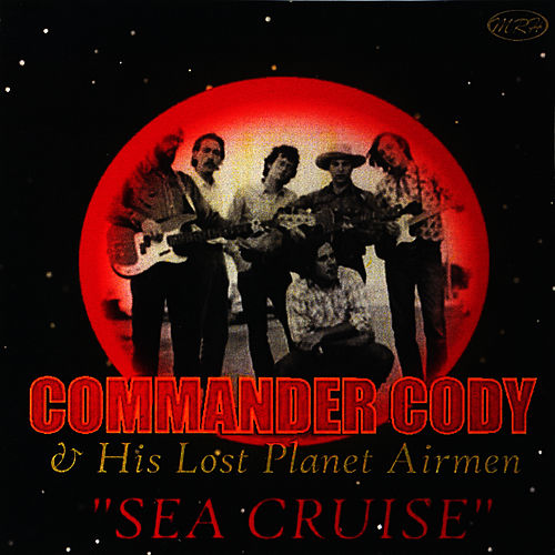 Play & Download Sea Cruise by Commander Cody | Napster