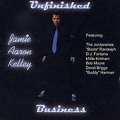 Play & Download Unfinished Business by Jamie Aaron Kelley | Napster