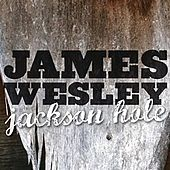 Play & Download Jackson Hole by James Wesley | Napster