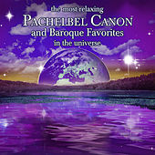 Most Relaxing Pachelbel Canon and Baroque Favorites in the Universe by Various Artists