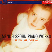 Mendelssohn: Piano Works by Irina Mejoueva