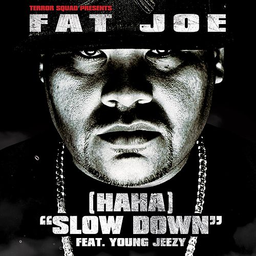 Play & Download (Ha Ha) Slow Down (feat. Young Jeezy) by Fat Joe | Napster