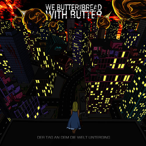 Play & Download Der Tag an dem die Welt unterging by We Butter The Bread With Butter | Napster