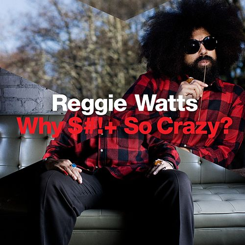 Why S*** So Crazy? by Reggie Watts